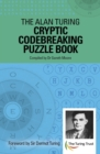 The Alan Turing Cryptic Codebreaking Puzzle Book : Foreword by Sir Dermot Turing - Book