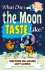 What Does the Moon Taste Like? : Questions and Answers About Science - eBook