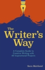 The Writer's Way : A Complete Guide to Creative Writing with 40 Inspirational Projects - Book