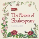 Shakespeare Birthplace Trust - Flowers of Shakespeare Wall Calendar 2021 (Art Calendar) - Book