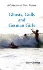 Ghosts, Gulls and German Girls - eBook