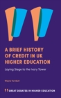 A Brief History of Credit in UK Higher Education : Laying Siege to the Ivory Tower - Book