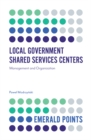 Local Government Shared Services Centers : Management and Organization - Book