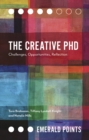 The Creative PhD : Challenges, Opportunities, Reflection - Book