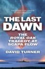 The Last Dawn : The Royal Oak Tragedy at Scapa Flow - Book
