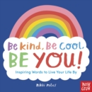 Be Kind, Be Cool, Be You: Inspiring Words to Live Your Life By - Book