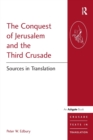 The Conquest of Jerusalem and the Third Crusade : Sources in Translation - Book