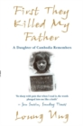First They Killed My Father : A Daughter of Cambodia Remembers - Book