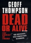 Dead or Alive : The Choice is Yours  - The Definitive Self-protection Handbook - Book