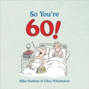 So You're 60! : A Handbook for the Newly Confused - Book