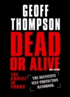 Dead or Alive : The Choice Is Yours - The Definitive Self Protection Handbook - eBook