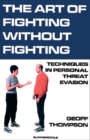 The Art of Fighting Without Fighting : Techniques in Personal Threat Evasion - eBook