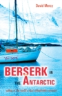 Berserk in the Antarctic : Sailing to the World's Most Untameable Continent - eBook