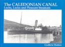 The Caledonian Canal : Lochs, Locks and Pleasure Steamers - Book