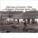 Old Carse of Gowrie - West : with Kinfauns, Glencarse, Errol and Rait - Book