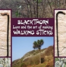 Blackthorn Lore and the Art of Making Walking Sticks - Book