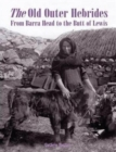 The Old Outer Hebrides : From Barra Head to the Butt of Lewis - Book