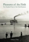 Pleasures of the Firth : Two Hundred Years of the Clyde Steamers 1812 - 2012 - Book