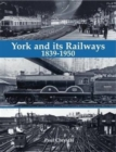 York and its Railways - 1839-1950 - Book