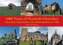 1,000 Years of Scottish Churches : Churches from before the Reformation to 1700 - Book
