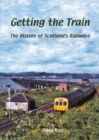 Getting the Train : The History of Scotland's Railways - Book