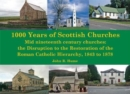 1,000 Years of Scottish Churches : Mid nineteenth century churches: the Disruption to the Restoration of the Roman Catholic Hierarchy, 1843 to 1878 - Book
