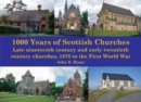 1,000 Years of Scottish Churches : Late nineteenth century and early twentieth century churches, 1878 to the First World War - Book