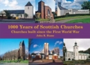 1,000 Years of Scottish Churches : Churches built since the First World War - Book