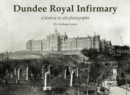 Dundee Royal Infirmary : a history in old photographs - Book