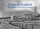 Power of Scotland : The Nation's Old Generation Stations - Book