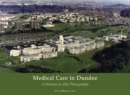 Medical Care in Dundee : A History in Old Photographs - Book