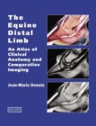 The Equine Distal Limb : An Atlas of Clinical Anatomy and Comparative Imaging - Book