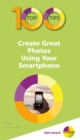 100 Top Tips - Create Great Photos Using Your Smartphone - Book