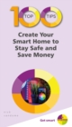 100 Top Tips - Create Your Smart Home to Stay Safe and Save Money - eBook