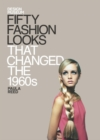Fifty Fashion Looks that Changed the World (1960s) : Design Museum Fifty - eBook