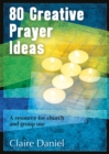 80 Creative Prayer Ideas : A resource for church and group use - Book