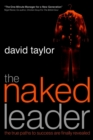 The Naked Leader : The True Paths to Success are Finally Revealed - Book