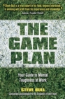 The Game Plan : Your Guide to Mental Toughness at Work - Book