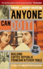 Anyone Can Do It : Building Coffee Republic from Our Kitchen Table - 57 Real Life Laws on Entrepreneurship - Book