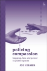 Policing Compassion : Begging, Law and Power in Public Spaces - Book