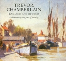 Trevor Chamberlain : England and Beyond a Celebration of Sixty Years of Painting - Book