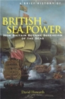 A Brief History of British Sea Power : How Britain Became Sovereign of the Seas - Book