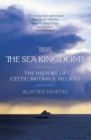 The Sea Kingdoms : The History of Celtic Britain and Ireland - Book