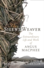 The Silent Weaver : The Extraordinary Life and Work of Angus MacPhee - Book