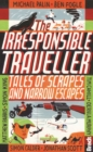Irresponsible Traveller : Tales of scrapes and narrow escapes - Book