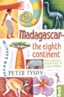 Madagascar: The Eighth Continent : Life, Death and Discovery in a Lost World - eBook