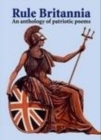 Rule Britannia : An Anthology of Patriotic Poems - Book