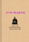 F**k Plastic : 101 ways to free yourself from plastic and save the world - Book