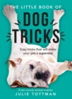 The Little Book of Dog Tricks : Easy tricks that will give your pet the spotlight they deserve - Book