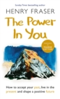 The Power in You : How to Accept your Past, Live in the Present and Shape a Positive Future - Book